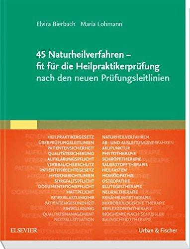 45 Naturheilverfahren - fit für die Heilpraktikerprüfung nach den neuen Prüfungsleitlinien