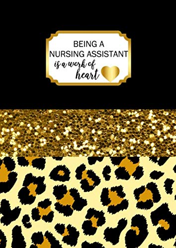 Being a Nursing Assistant is a Work of Heart: A4 Assistant Nurse Gift Notebook Black and Gold Leopard Print Design Cover Blank Lined Interior