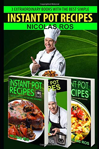 Instant Pot Recipes: Collection of three books: SPECIAL Quick and Easy recipes. Instant pot recipes book - Instant pot CookBook for beginners and Advanced Users (Jubilee Küche)