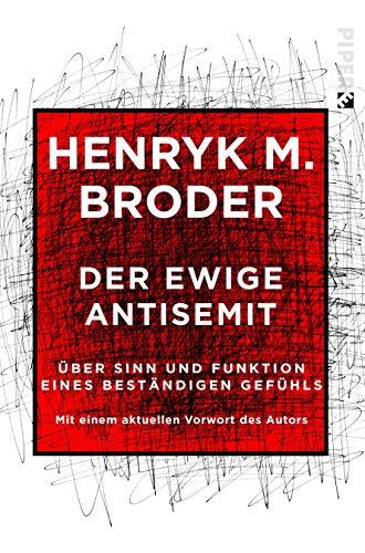 Der ewige Antisemit: Über Sinn und Funktion eines beständigen Gefühls. Mit einem aktuellen Vorwort des Autors