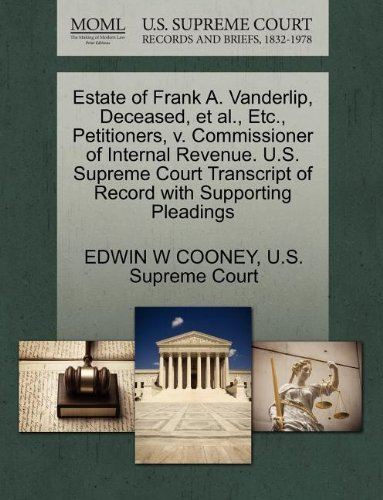 Estate of Frank A. Vanderlip, Deceased, et al., Etc., Petitioners, v. Commissioner of Internal Revenue. U.S. Supreme Court Transcript of Record with Supporting Pleadings