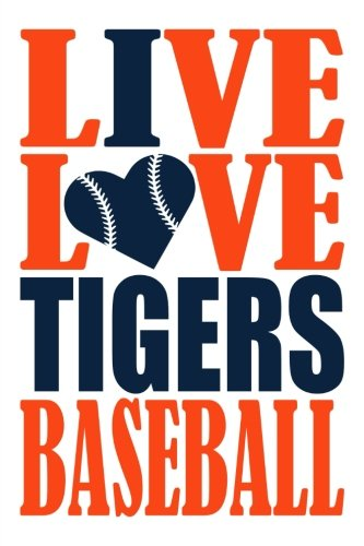 Live Love Tigers Baseball Journal: A lined notebook for the Detroit Tigers fan, 6x9 inches, 200 pages. Live Love Baseball in orange and I Heart Tigers in navy. (Sports Fan Journals)