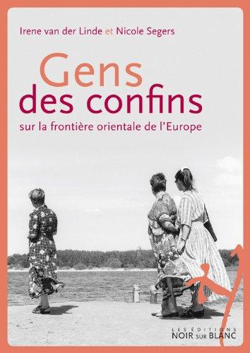 Gens des confins : Sur la frontière orientale de l'Europe par Irene Van der Linde, Nicolas Segers