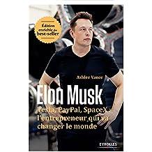 Elon Musk: Tesla, Paypal, SpaceX : l'entrepreneur qui va changer le monde - Edition enrichie du best-seller