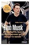 elon musk tesla paypal spacex l entrepreneur qui va changer le monde edition enrichie