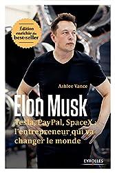 Elon Musk : Tesla, Paypal, SpaceX : l'entrepreneur qui va changer le monde