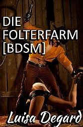 Die Folterfarm [BDSM] (Erotische Geschichten von Luisa Degard 3)
