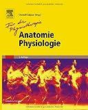 Anatomie Physiologie für die Physiotherapie: Lehrbuch für Physiotherapeuten, Masseure/medizinische Bademeister und Sportwissenschaftler -