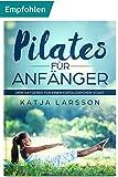 Pilates für Anfänger: Dein Ratgeber für einen erfolgreichen Start