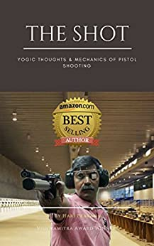 The Shot: Yogic Thoughts & Mechanics of Pistol Shooting by [Prakash, Hari]