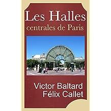 Les Halles centrales de Paris, construites sous le règne de Napoléon III par V. Baltard et F. Callet architectes