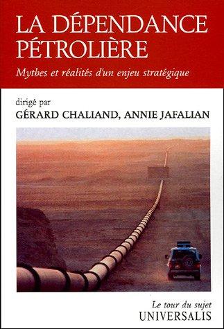 La dépendance pétrolière : Mythes et réalités d'un enjeu stratégique par Gérard Chaliand