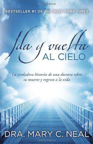 Ida y Vuelta al Cielo: Una Verdadera Historia de una Doctora Sobre su Muerte y Regreso a la Vida = To Heaven and Back