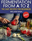 Fermentation from A to Z. The easy recipes for beginners