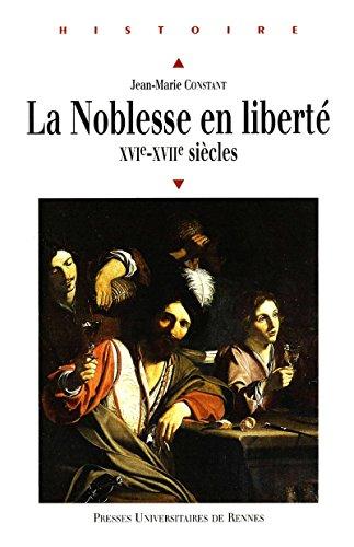 La noblesse en liberté: XVIe-XVIIe siècles (Histoire)