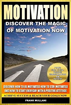 MOTIVATION - Discover the Magic of Motivation Now: Discover how to be motivated, how to stay motivated and how to start everyday with a positive attitude, ... books series Book 1) (English Edition) von [Mullani, Frank]