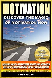 MOTIVATION - Discover the Magic of Motivation Now: Discover how to be motivated, how to stay motivated and how to start everyday with a positive attitude, ... books series Book 1) (English Edition)