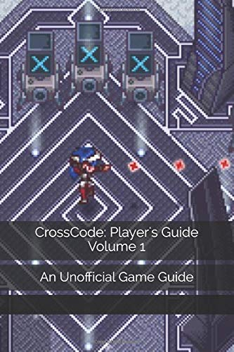 CrossCode: Player's Guide Volume 1: An Unofficial Game Guide