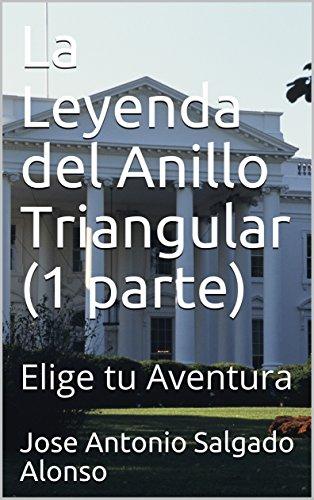 La Leyenda del Anillo Triangular (1 parte): Elige tu Aventura por Jose Antonio Salgado Alonso