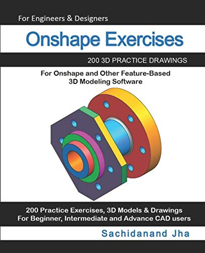 Onshape Exercises: 200 3D Practice Drawings For Onshape and Other Feature-Based 3D Modeling Software