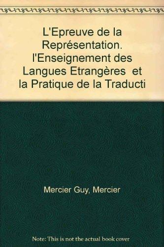 L'épreuve de la représentation: L'enseignement des langues étrangères et la pratique de la traduction en France aux 17ème et 18ème siècles par (Broché - Apr 10, 2003)
