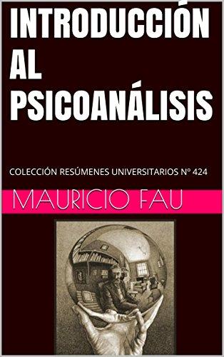 INTRODUCCIÓN AL PSICOANÁLISIS: COLECCIÓN RESÚMENES UNIVERSITARIOS Nº 424 por Mauricio Fau
