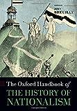 Oxf Handbook of the History of Nationalism (Oxford Handbooks)