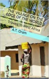 The Village On The Edge Of The World: Travels In West Africa