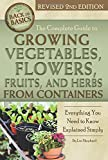 Complete Guide to Growing Vegetables, Flowers, Fruits & Herbs from Containers: Everything You Need to Know Explained Simply (Back to Basics: Growing)