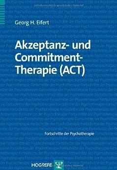 Akzeptanz- und Commitment-Therapie (ACT) von [Eifert, Georg H.]