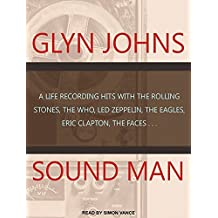 Sound Man: A Life Recording Hits with the Rolling Stones, the Who, Led Zeppelin, the Eagles, Eric Clapton, the Facesi'