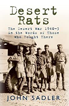 Desert Rats: The Desert War 1940-3 in the Words of Those Who Fought There by [Sadler, John]