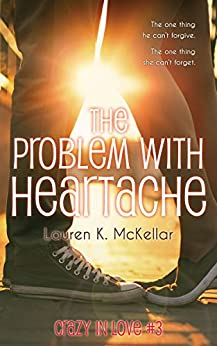 The Problem With Heartache (Crazy in Love Book 3) by [McKellar, Lauren K.]