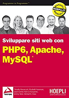 PHP 6, Apache, MySQL: Sviluppo di siti Web (Linguaggi & programmazione) di [Boronczyk, Timothy]