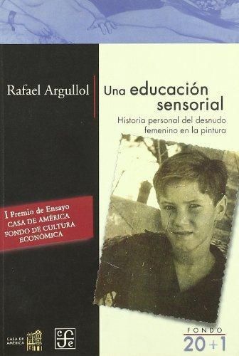 Una educacion sensorial - historia personal del desnudo femenino en por Rafael Argullol
