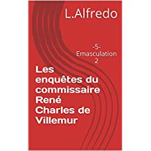 Les enquêtes du commissaire René Charles de Villemur: -5-Emasculation 2