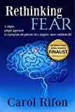Rethinking Fear: A simple, unique approach to reprogram old patterns for a happier, more confident life. (English Edition)
