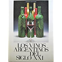 Los Vinos Argentinos del Siglo XXI =: Argentine Wines of the New Century