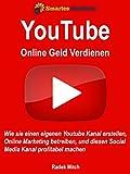 Mit Youtube online Geld verdienen: Wie Sie einen eigenen Youtube Kanal erstellen, Online Marketing...