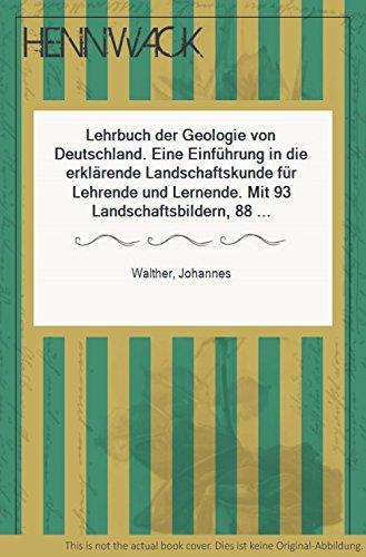 Lehrbuch der Geologie von Deutschland. Eine Einführung in die erklärende Landschaftskunde für Lehrende und Lernende. Mit 93 Landschaftsbildern, 88 Profilen, 10 kleineren Karten im Text und einer farbigen geologischen Strukturkarte.