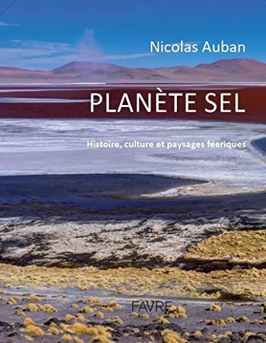 Planète sel - Histoire, culture et paysage féeriques par Nicolas Auban