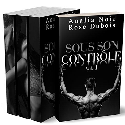 Sous Son Contrôle (L'Intégrale): (Roman Érotique, Suspense, Soumission, Bad Boy, Alpha Male)
