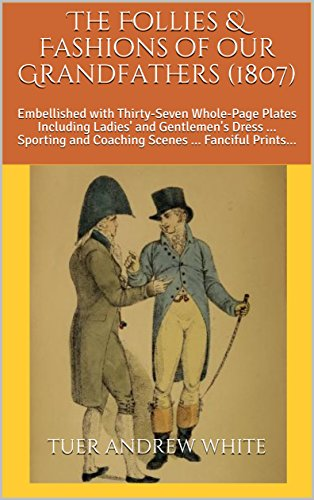 ns of our Grandfathers (1807) : Embellished with Thirty-Seven Whole-Page Plates Including Ladies' and Gentlemen's Dress ... Sporting ... ... Fanciful Prints... (English Edition) (Sevens Kostüme)