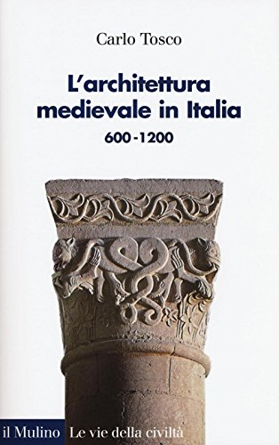 L'architettura medievale in Italia 600-1200. Ediz. illustrata