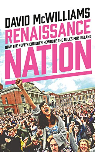 Renaissance Nation: How The Pope's Children Rewrote the Rules for Ireland (English Edition)