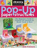 Pop-Up Paper Structures: The Beginner's Guide to Creating 3-D Elements for Books, Cards & More: Beginner's Guide to Creating 3-D Elements for Books, Cards and More