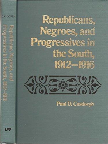 Republicans, Negroes and Progressives in the South, 1912-16 por Paul D. Casdorph