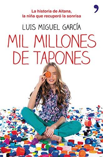 Mil millones de tapones: La historia de Aitana, la niña que recuperó la sonrisa por Luis Miguel García