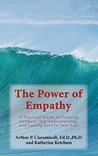 The Power of Empathy: A Practical Guide to Creating Intimacy, Self-understanding, and Lasting Love in Your Life (English Edition)