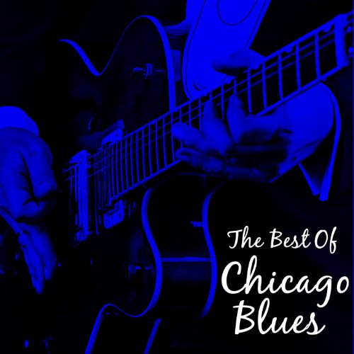 The Best of Chicago Blues: Classic Blues by Buddy Guy, Howlin' Wolf, John Lee Hooker, Muddy Waters & More!